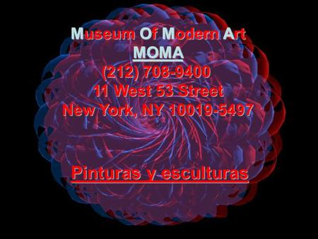 Museum Of Modern Art MOMA (212) 708-9400 11 West 53 Street New York, NY 10019-5497 Pinturas y esculturas.