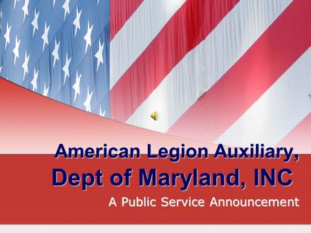 American Legion Auxiliary, Dept of Maryland, INC A Public Service Announcement.