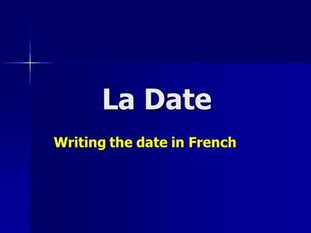La Date Writing the date in French. Quelle est la date? What is the date? What is the date? –Quelle est la date aujourdhui? What is the date today? What.