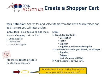 Create a Shopper Cart Task Definition: Search for and select items from the Penn Marketplace and add it a cart you will later assign. Steps: 1) Search.