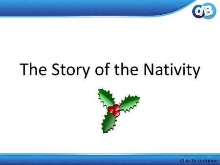 The Story of the Nativity Click to continue. Around two thousand years ago in a town called Nazareth, there was a young woman called Mary. She was engaged.