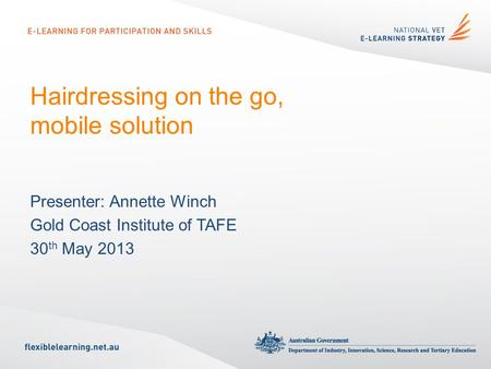 Hairdressing on the go, mobile solution Presenter: Annette Winch Gold Coast Institute of TAFE 30 th May 2013.