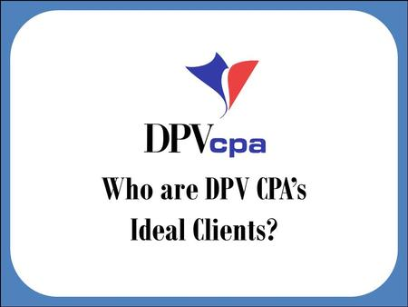 Who are DPV CPAs Ideal Clients?. You know Dan always starts with a joke...