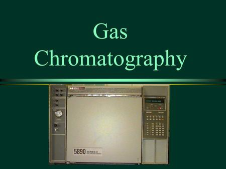 Gas Chromatography.