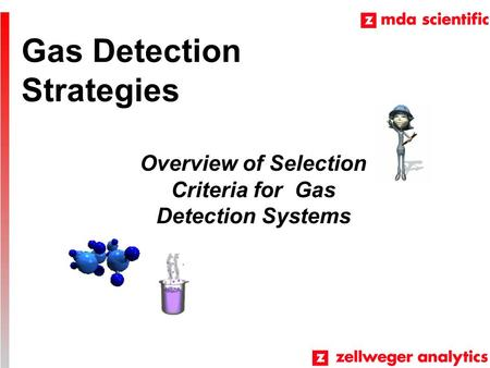 Gas Detection Strategies Overview of Selection Criteria for Gas Detection Systems.