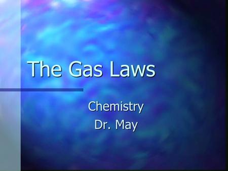 The Gas Laws Chemistry Dr. May Gaseous Matter Indefinite volume and no fixed shape Indefinite volume and no fixed shape Particles move independently.