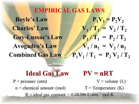 Guy-Lussac's Law P1 / T1 = P2 / T2 Avogadro's Law V1 / n1 = V2 / n2