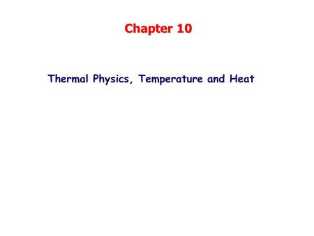 Chapter 10 Thermal Physics, Temperature and Heat.