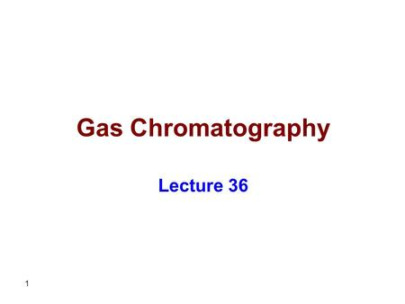 Gas Chromatography Lecture 36.