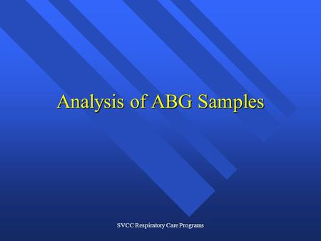 SVCC Respiratory Care Programs Analysis of ABG Samples.