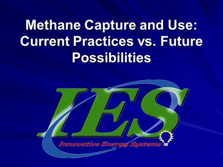 Methane Capture and Use: Current Practices vs. Future Possibilities.