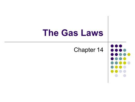 The Gas Laws Chapter 14.