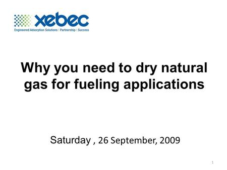Why you need to dry natural gas for fueling applications Saturday, 26 September, 2009 1.