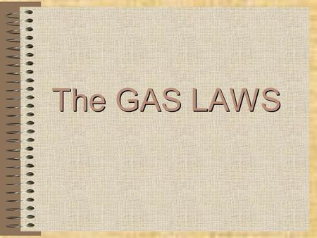 The GAS LAWS Gases have mass Gases diffuse Gases expand to fill containers Gases exert pressure Gases are compressible Pressure & temperature are dependent.