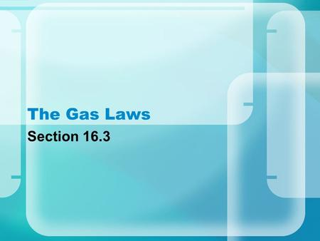 The Gas Laws Section 16.3 Pressure = force =N aream 2 1N/m 2 = 1 pascal 101.325 kPa = 760 mmHg = 1atm (normal atmospheric pressure) Because gas particles.