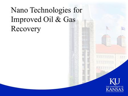 Nano Technologies for Improved Oil & Gas Recovery.