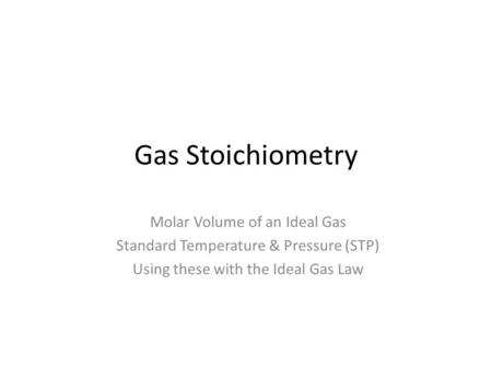 Gas Stoichiometry Molar Volume of an Ideal Gas