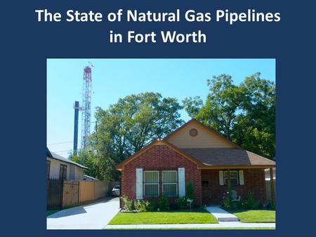 The State of Natural Gas Pipelines in Fort Worth.
