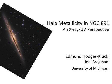 Halo Metallicity in NGC 891 An X-ray/UV Perspective Edmund Hodges-Kluck Joel Bregman University of Michigan.