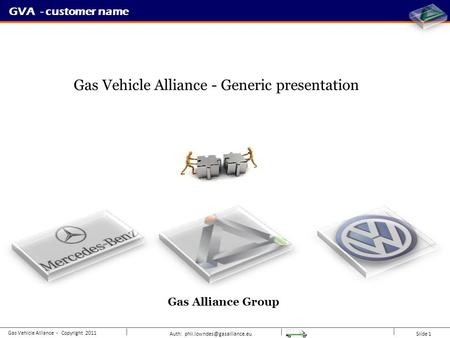 Auth: Slide 1 GVA - customer name Gas Vehicle Alliance - Copyright 2011 Gas Alliance Group Gas Vehicle Alliance - Generic presentation.