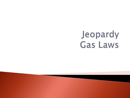 Jeopardy Gas Laws.