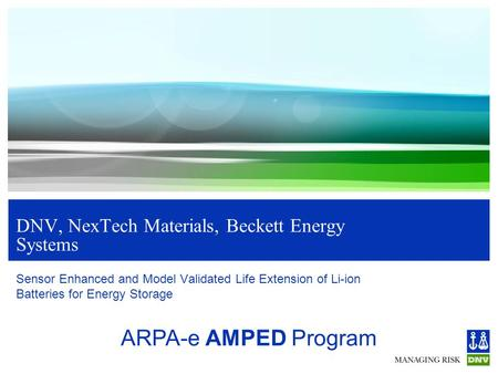DNV, NexTech Materials, Beckett Energy Systems Sensor Enhanced and Model Validated Life Extension of Li-ion Batteries for Energy Storage ARPA-e AMPED Program.