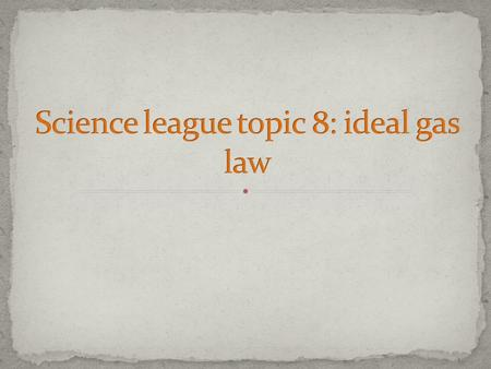 Science league topic 8: ideal gas law