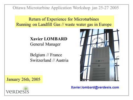 Ottawa Microturbine Application Workshop jan 25-27 2005 Return of Experience for Microturbines Running on Landfill Gas // waste water gas in Europe