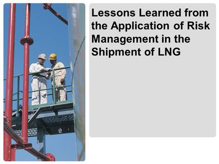 Lessons Learned from the Application of Risk Management in the Shipment of LNG.