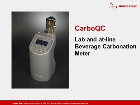 Anton Paar GmbH Anton-Paar-Str. 20, 8054 Graz, Austria-Europe Internet:  CarboQC Lab and at-line Beverage Carbonation Meter.