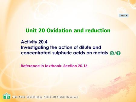 Unit 20 Oxidation and reduction Activity 20.4 Investigating the action of dilute and concentrated sulphuric acids on metals / Reference in textbook: Section.