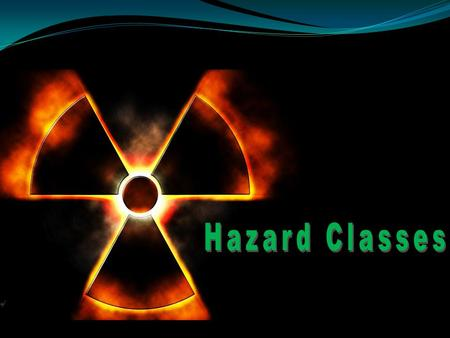 Learning Objective List the major hazard classes and the most common material associated with each class. Describe the general hazards associated with.