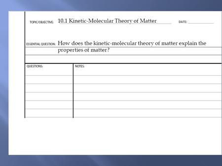 10.1 Kinetic-Molecular Theory of Matter