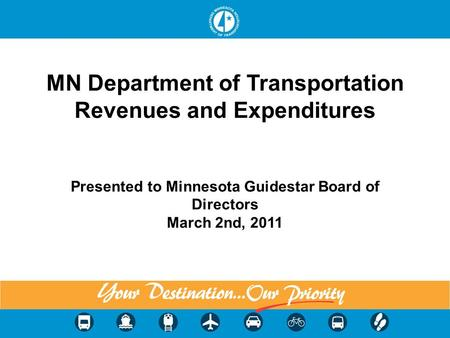 MN Department of Transportation Revenues and Expenditures Presented to Minnesota Guidestar Board of Directors March 2nd, 2011 1.