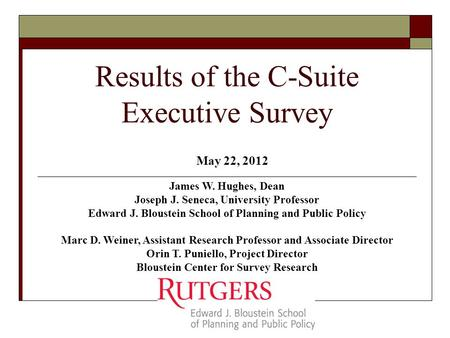 Results of the C-Suite Executive Survey James W. Hughes, Dean Joseph J. Seneca, University Professor Edward J. Bloustein School of Planning and Public.