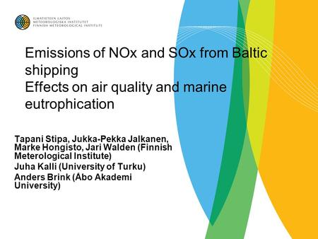 Emissions of NOx and SOx from Baltic shipping Effects on air quality and marine eutrophication Tapani Stipa, Jukka-Pekka Jalkanen, Marke Hongisto, Jari.