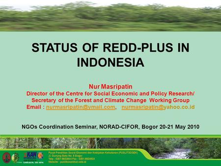 STATUS OF REDD-PLUS IN INDONESIA Nur Masripatin Director of the Centre for Social Economic and Policy Research/ Secretary of the Forest and Climate Change.