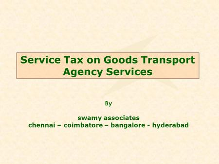 Service Tax on Goods Transport Agency Services By swamy associates chennai – coimbatore – bangalore - hyderabad.
