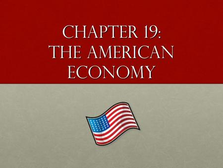 Chapter 19: The American Economy