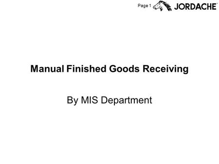 Page 1 Manual Finished Goods Receiving By MIS Department.