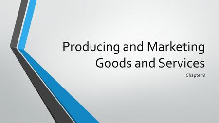 Producing and Marketing Goods and Services