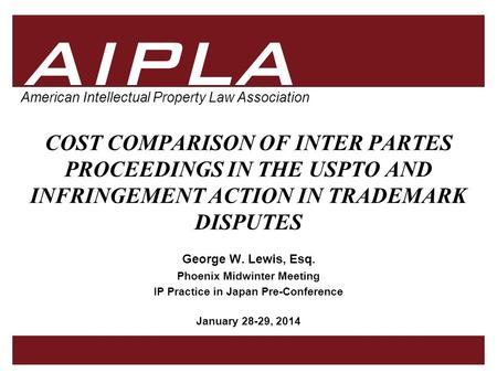 1 1 AIPLA Firm Logo American Intellectual Property Law Association COST COMPARISON OF INTER PARTES PROCEEDINGS IN THE USPTO AND INFRINGEMENT ACTION IN.