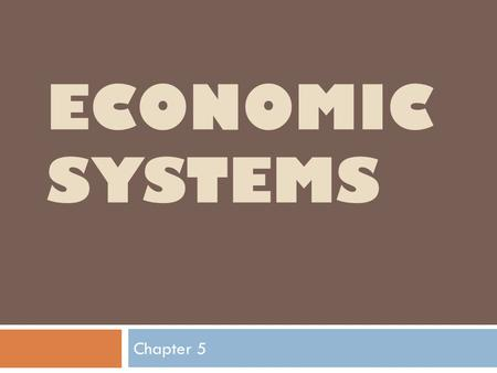 Economic Systems Chapter 5.
