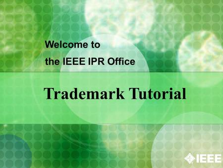 Welcome to the IEEE IPR Office Trademark Tutorial.