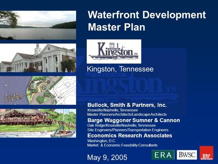 Waterfront Development Master Plan Kingston, Tennessee Bullock, Smith & Partners, Inc. Knoxville/Nashville, Tennessee Master Planners/Architects/Landscape.