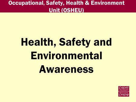 Occupational, Safety, Health & Environment Unit (OSHEU) Health, Safety and Environmental Awareness.