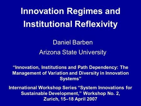 Innovation Regimes and Institutional Reflexivity Innovation, Institutions and Path Dependency: The Management of Variation and Diversity in Innovation.
