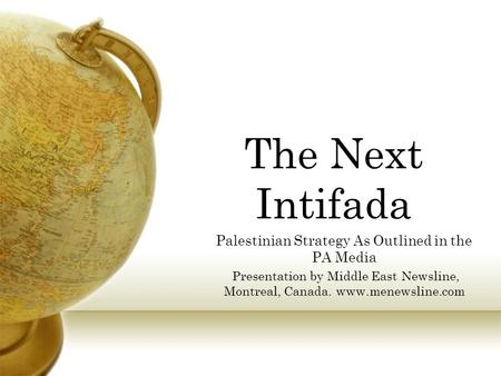The Next Intifada Palestinian Strategy As Outlined in the PA Media Presentation by Middle East Newsline, Montreal, Canada. www.menewsline.com.