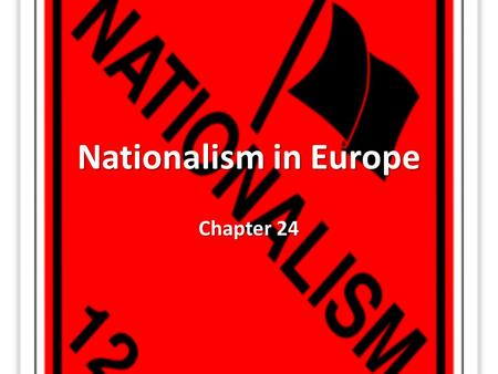 Nationalism in Europe Chapter 24.