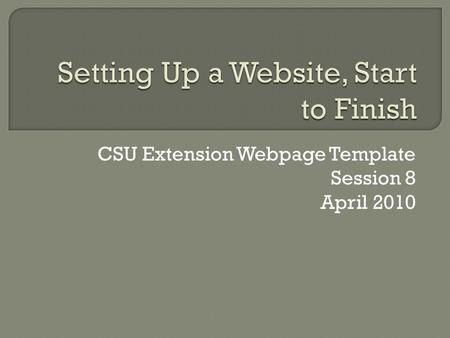 CSU Extension Webpage Template Session 8 April 2010.
